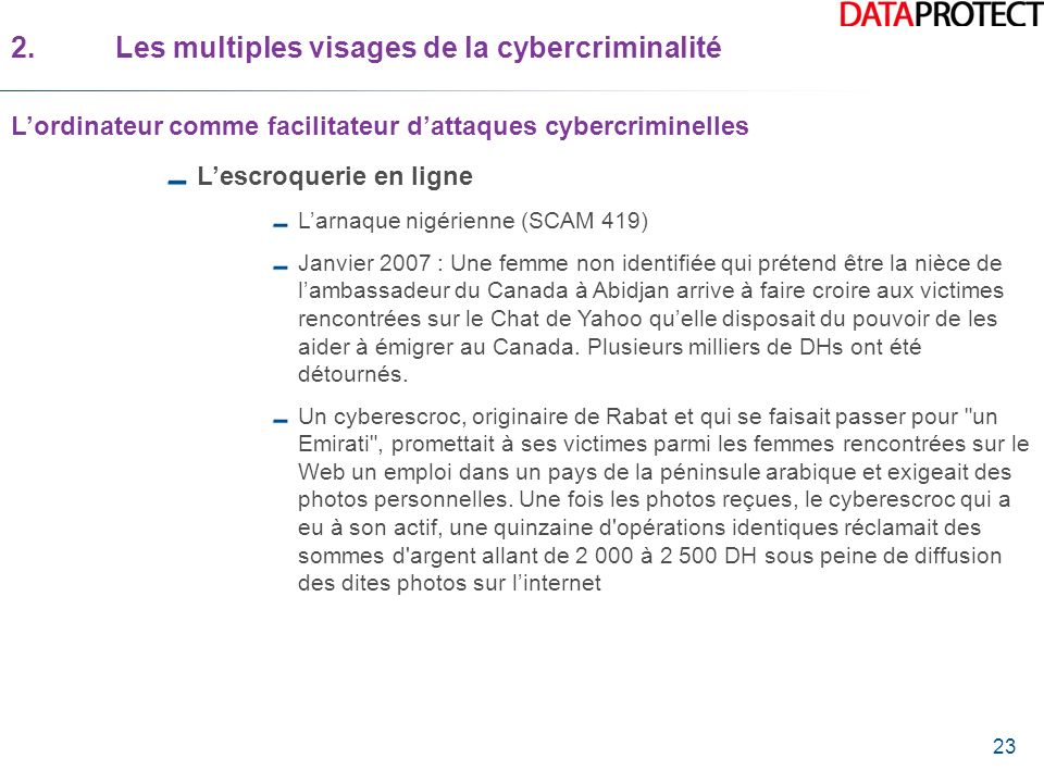 23 Lescroquerie en ligne Larnaque nigérienne (SCAM 419) Janvier 2007 : Une femme non identifiée qui prétend être la nièce de lambassadeur du Canada à