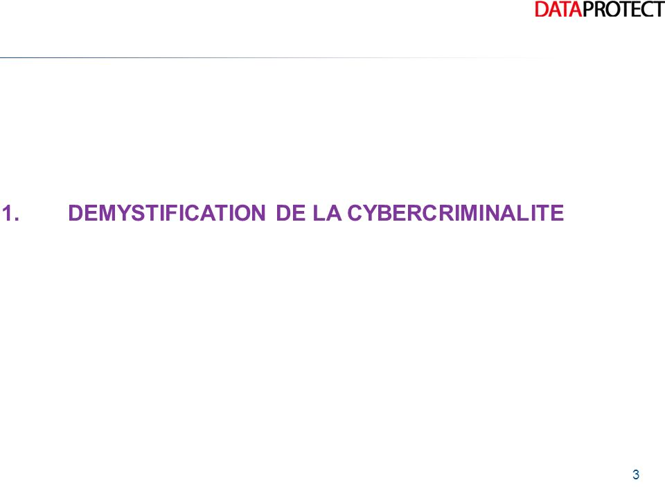 3 1.DEMYSTIFICATION DE LA CYBERCRIMINALITE