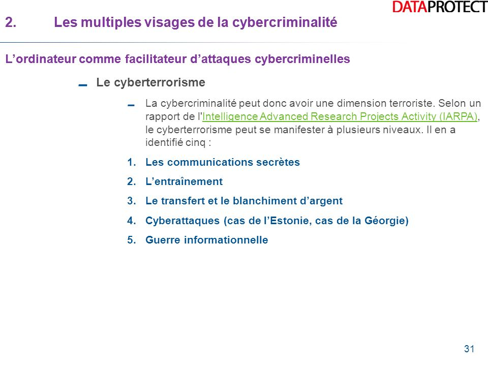 31 Le cyberterrorisme La cybercriminalité peut donc avoir une dimension terroriste. Selon un rapport de l'Intelligence Advanced Research Projects Acti