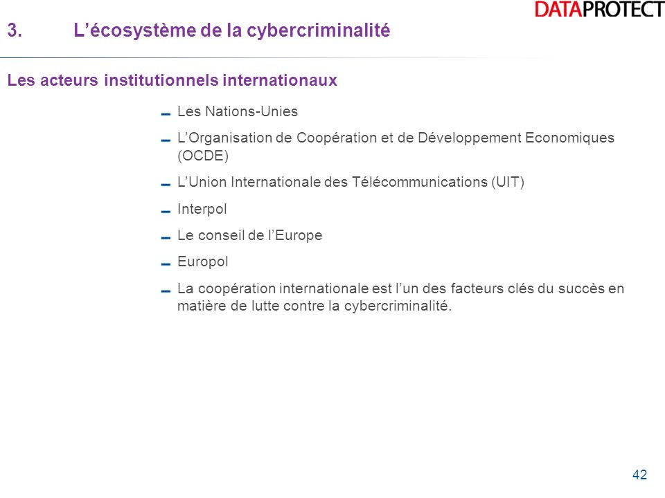 42 Les Nations-Unies LOrganisation de Coopération et de Développement Economiques (OCDE) LUnion Internationale des Télécommunications (UIT) Interpol L