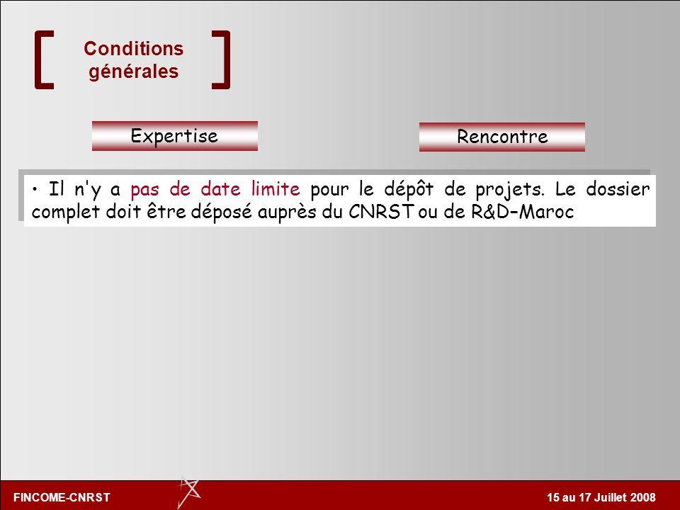 FINCOME-CNRST 15 au 17 Juillet 2008 Expertise Rencontre FINCOME prend en charge les frais dun (1) expert. FINCOME prend en charge les frais de deux (2