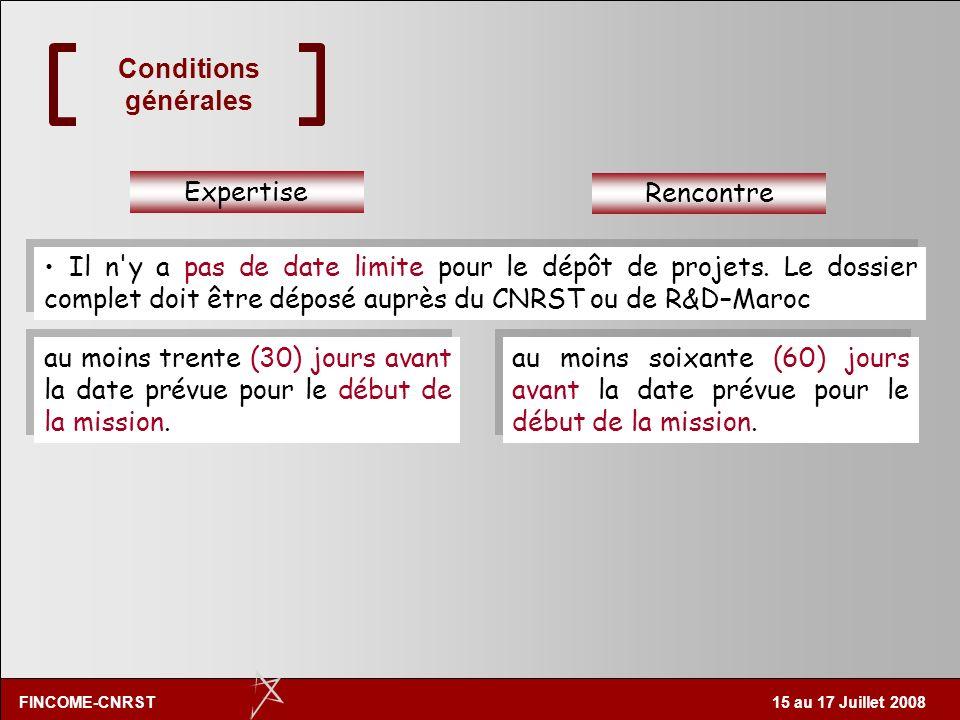 FINCOME-CNRST 15 au 17 Juillet 2008 30 jours minimum Expertise (08 j Max) 4 semaines Rapport de lexpertise Contact de lexpert et plan de vol Consultat