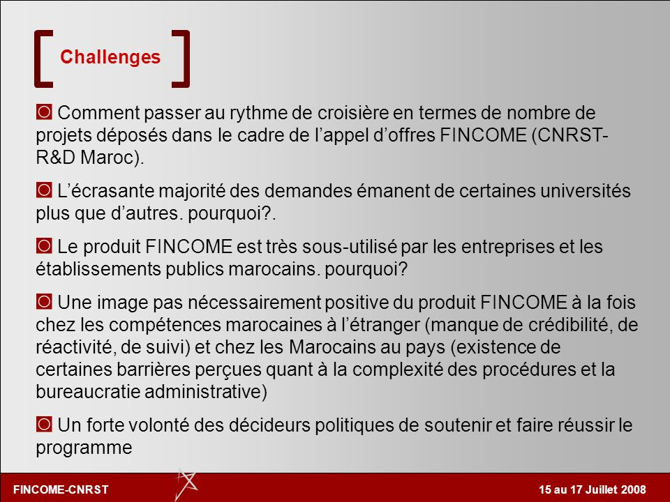 FINCOME-CNRST 15 au 17 Juillet 2008 Bénificiaires Statistiques 2006-2007 Etablissements Universitaires 35 expertises: Fès (15), Rabat (06), Meknes (03