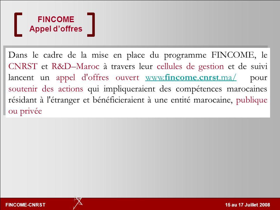 FINCOME-CNRST 15 au 17 Juillet 2008 FINCOME-Principes Les actions adoptées pour réussir un transfert de technologie et de savoir faire doivent être pé
