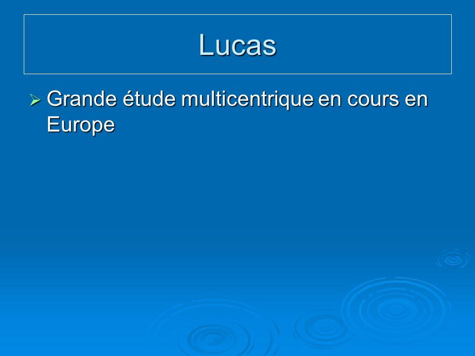 Lucas Grande étude multicentrique en cours en Europe Grande étude multicentrique en cours en Europe