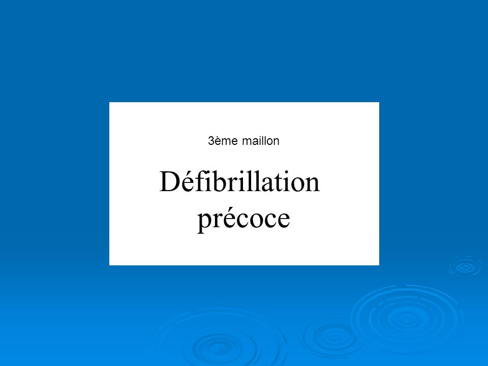 3ème maillon Défibrillation précoce