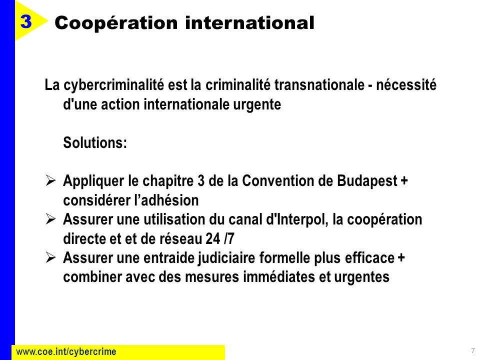 La cybercriminalité est la criminalité transnationale - nécessité d une action internationale urgente Solutions: Appliquer le chapitre 3 de la Convention de Budapest + considérer ladhésion Assurer une utilisation du canal d Interpol, la coopération directe et et de réseau 24 /7 Assurer une entraide judiciaire formelle plus efficace + combiner avec des mesures immédiates et urgentes 7 www.coe.int/cybercrime Coopération international 3