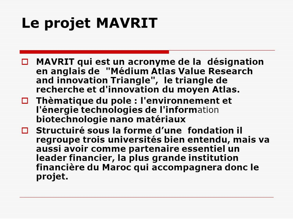Le projet MAVRIT MAVRIT qui est un acronyme de la désignation en anglais de Médium Atlas Value Research and innovation Triangle , le triangle de recherche et d innovation du moyen Atlas.