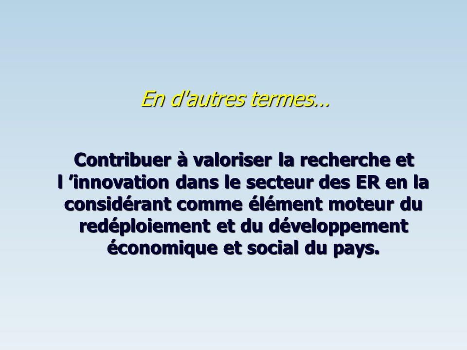 En d'autres termes… Contribuer à valoriser la recherche et l innovation dans le secteur des ER en la considérant comme élément moteur du redéploiement
