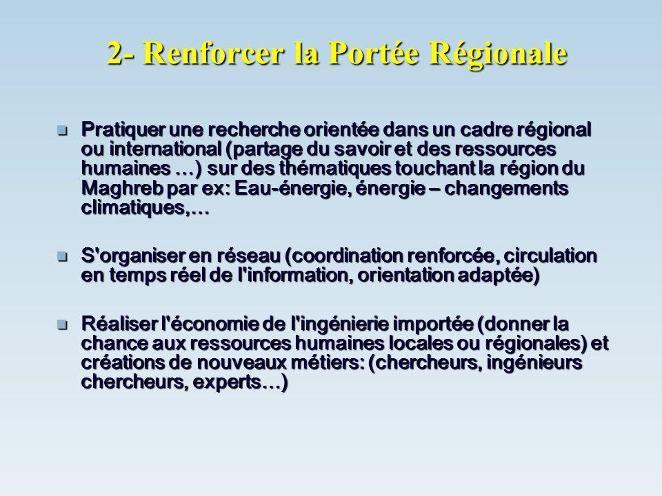 2- Renforcer la Portée Régionale Pratiquer une recherche orientée dans un cadre régional ou international (partage du savoir et des ressources humaine
