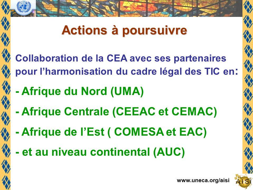www.uneca.org/aisi Actions à poursuivre Collaboration de la CEA avec ses partenaires pour lharmonisation du cadre légal des TIC en : - Afrique du Nord (UMA) - Afrique Centrale (CEEAC et CEMAC) - Afrique de lEst ( COMESA et EAC) - et au niveau continental (AUC)