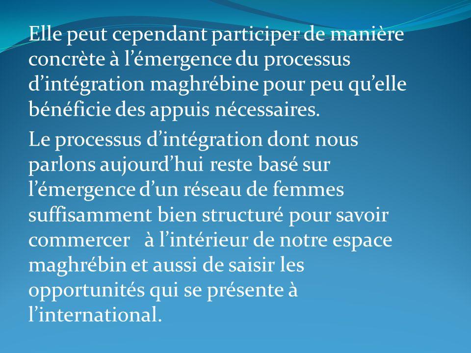 Elle peut cependant participer de manière concrète à lémergence du processus dintégration maghrébine pour peu quelle bénéficie des appuis nécessaires.