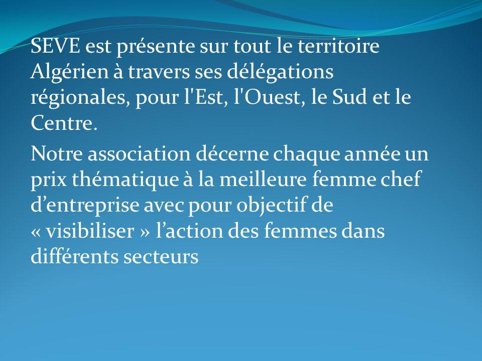 SEVE est présente sur tout le territoire Algérien à travers ses délégations régionales, pour l'Est, l'Ouest, le Sud et le Centre. Notre association dé