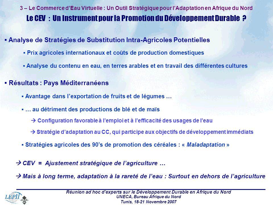 Réunion ad hoc dexperts sur le Développement Durable en Afrique du Nord UNECA, Bureau Afrique du Nord Tunis, 18-21 Novembre 2007 3 – Le Commerce dEau Virtuelle : Un Outil Stratégique pour lAdaptation en Afrique du Nord Le CEV : Un Instrument pour la Promotion du Développement Durable .