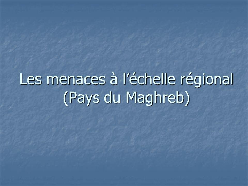 Les menaces à léchelle régional (Pays du Maghreb)