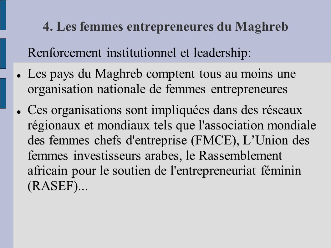 4. Les femmes entrepreneures du Maghreb Renforcement institutionnel et leadership: Les pays du Maghreb comptent tous au moins une organisation nationa