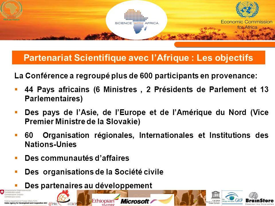 Partenariat Scientifique avec lAfrique : Les objectifs La Conférence a regroupé plus de 600 participants en provenance: 44 Pays africains (6 Ministres