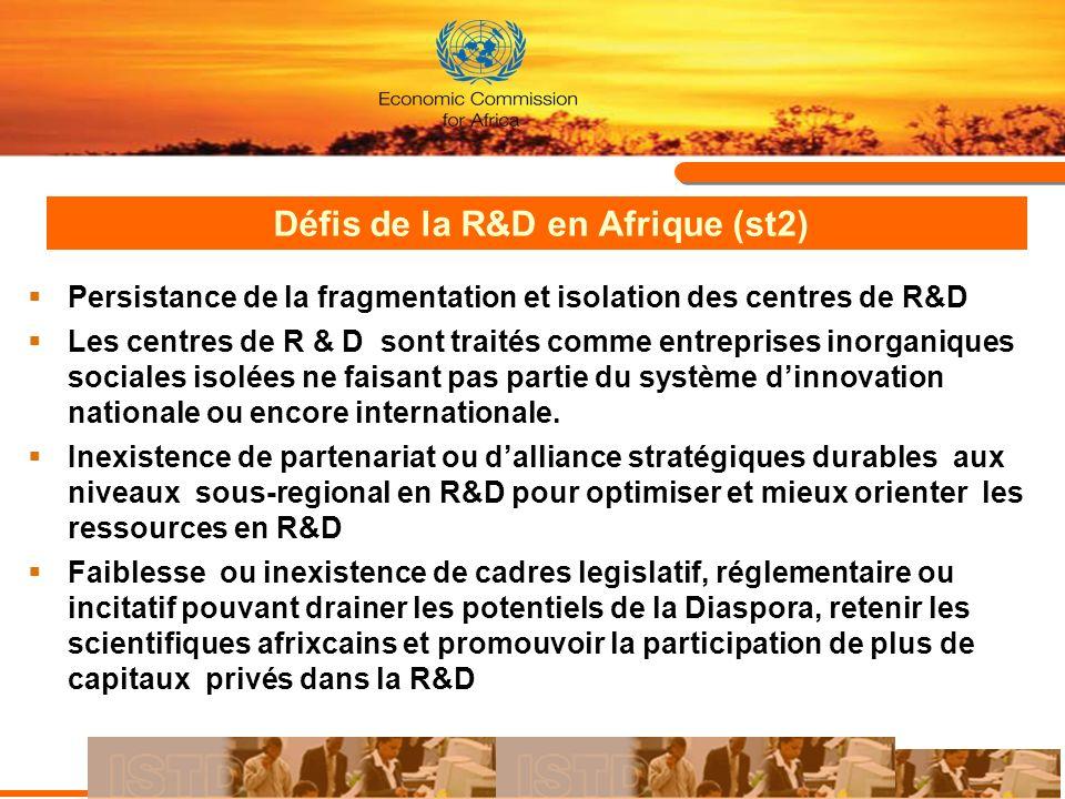 Défis de la R&D en Afrique (st2) Persistance de la fragmentation et isolation des centres de R&D Les centres de R & D sont traités comme entreprises i