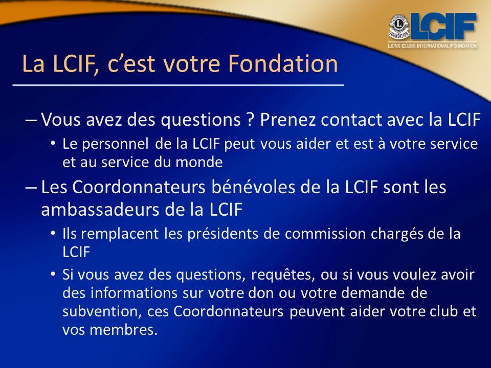 La LCIF, cest votre Fondation – Vous avez des questions ? Prenez contact avec la LCIF Le personnel de la LCIF peut vous aider et est à votre service e