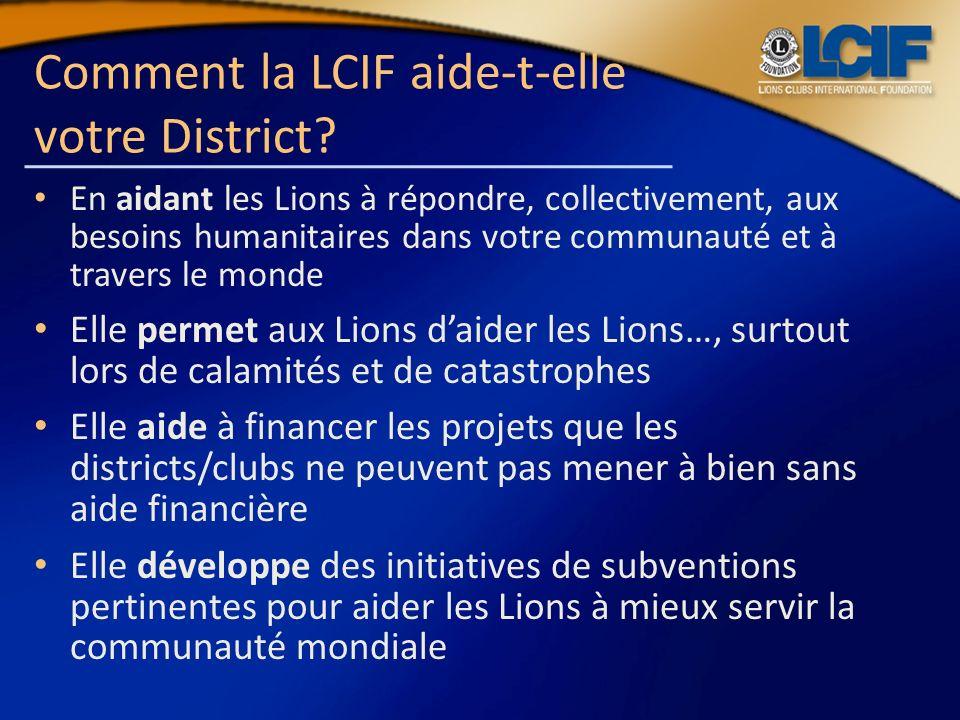 Comment la LCIF aide-t-elle votre District? En aidant les Lions à répondre, collectivement, aux besoins humanitaires dans votre communauté et à traver