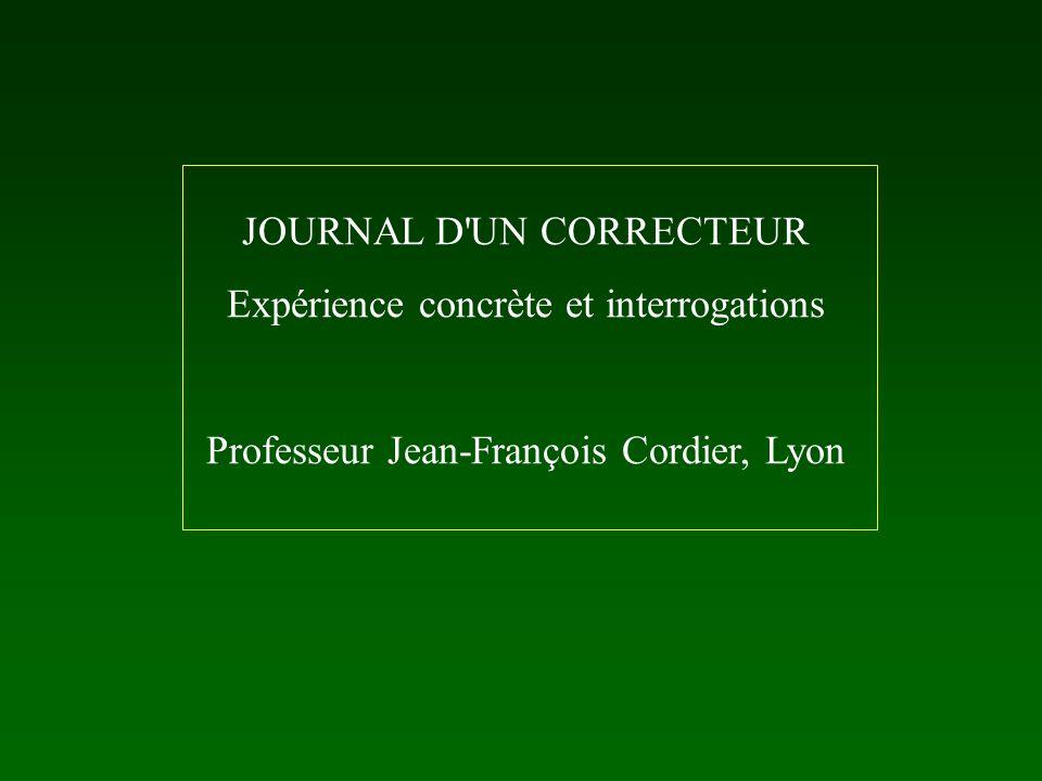 JOURNAL D'UN CORRECTEUR Expérience concrète et interrogations Professeur Jean-François Cordier, Lyon