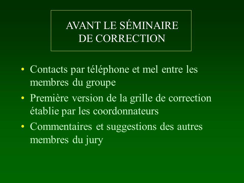 AVANT LE SÉMINAIRE DE CORRECTION Contacts par téléphone et mel entre les membres du groupe Première version de la grille de correction établie par les