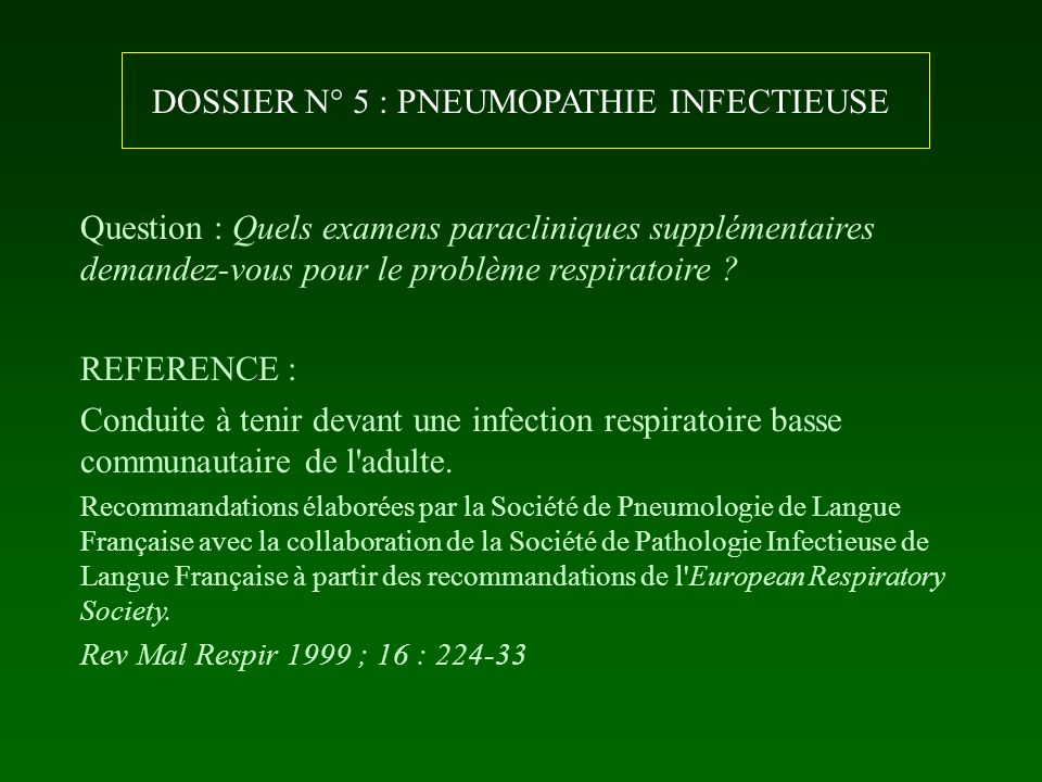 DOSSIER N° 5 : PNEUMOPATHIE INFECTIEUSE Question : Quels examens paracliniques supplémentaires demandez-vous pour le problème respiratoire ? REFERENCE