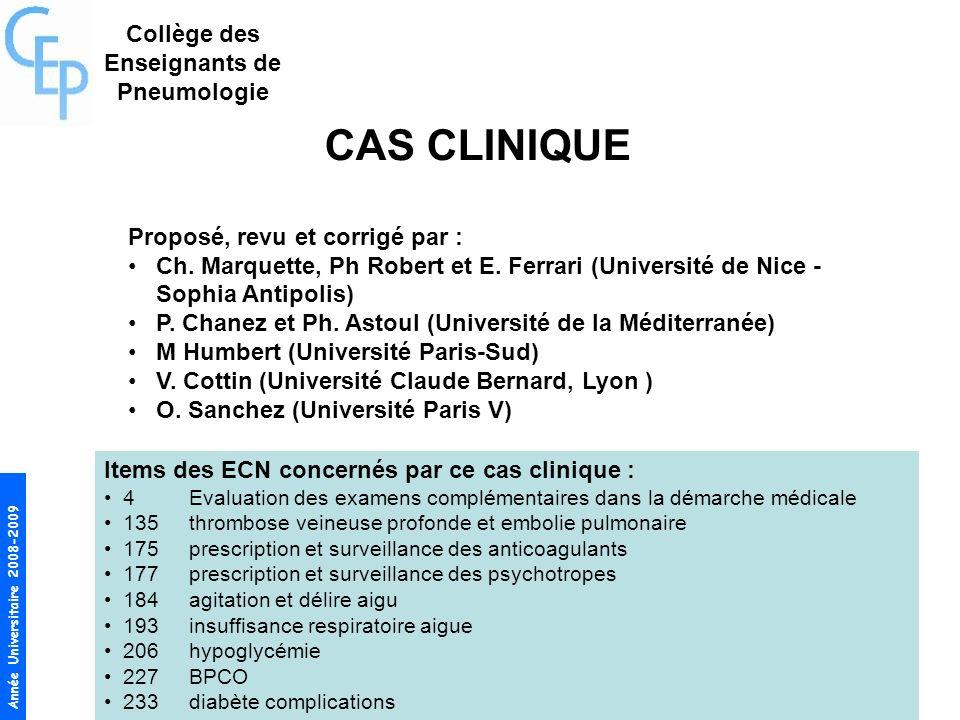 Année Universitaire 2008-2009 CAS CLINIQUE Proposé, revu et corrigé par : Ch. Marquette, Ph Robert et E. Ferrari (Université de Nice - Sophia Antipoli