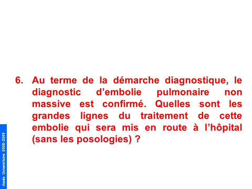 Année Universitaire 2008-2009 6.Au terme de la démarche diagnostique, le diagnostic dembolie pulmonaire non massive est confirmé. Quelles sont les gra