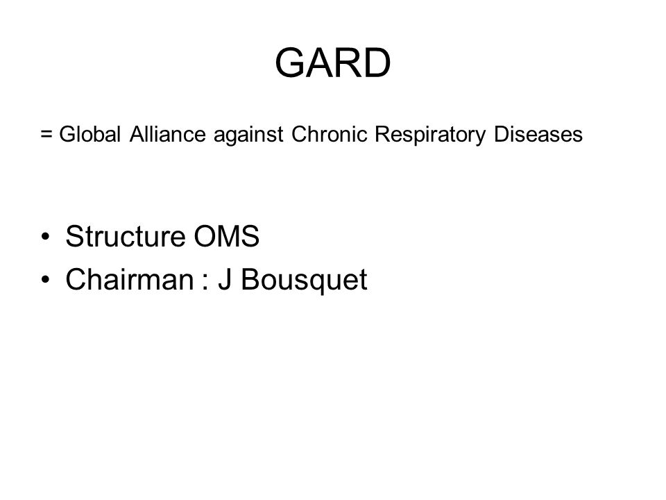 = Global Alliance against Chronic Respiratory Diseases Structure OMS Chairman : J Bousquet
