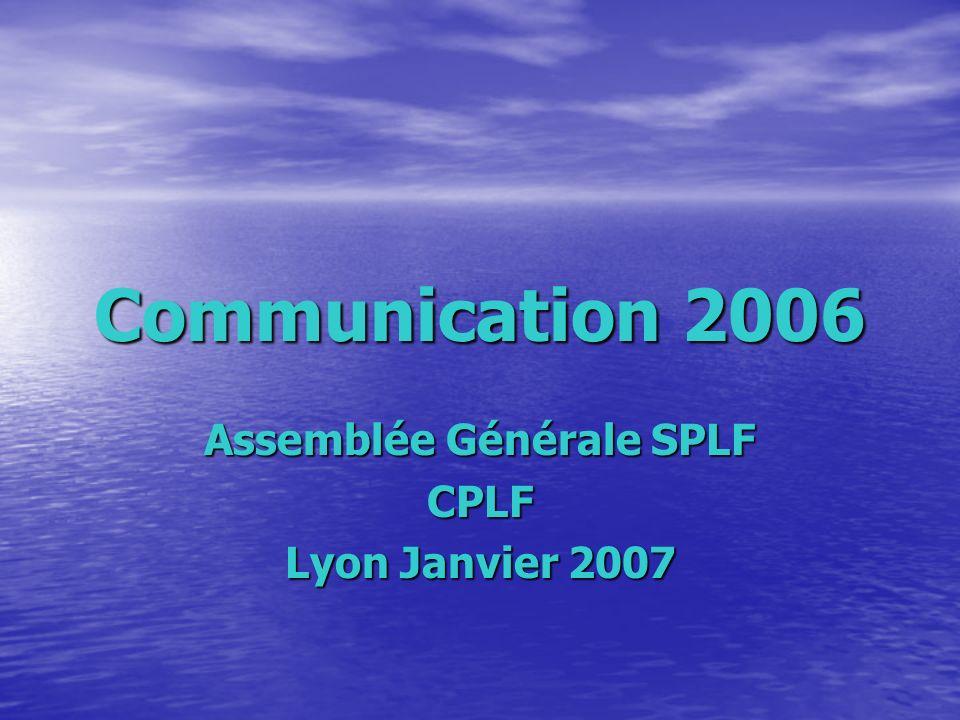 Communication 2006 Assemblée Générale SPLF CPLF Lyon Janvier 2007