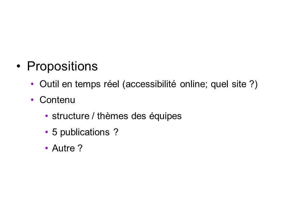 Propositions Outil en temps réel (accessibilité online; quel site ) Contenu structure / thèmes des équipes 5 publications .