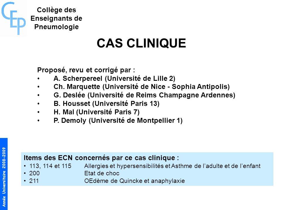 Année Universitaire 2008-2009 CAS CLINIQUE Proposé, revu et corrigé par : A. Scherpereel (Université de Lille 2) Ch. Marquette (Université de Nice - S