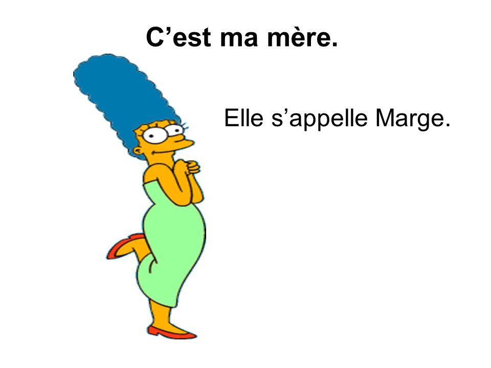 Cest ma mère. Elle sappelle Marge.