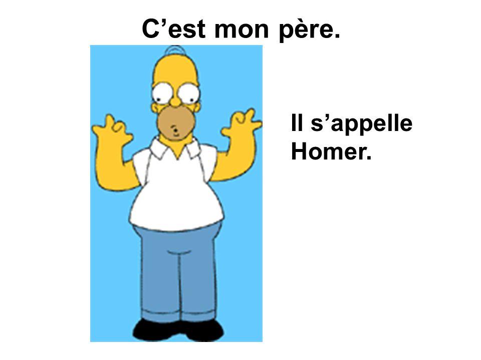 Cest mon père. Il sappelle Homer.