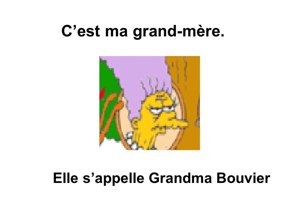 Cest ma grand-mère. Elle sappelle Grandma Bouvier