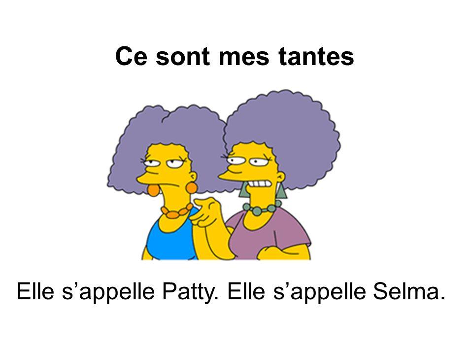 Ce sont mes tantes Elle sappelle Patty. Elle sappelle Selma.
