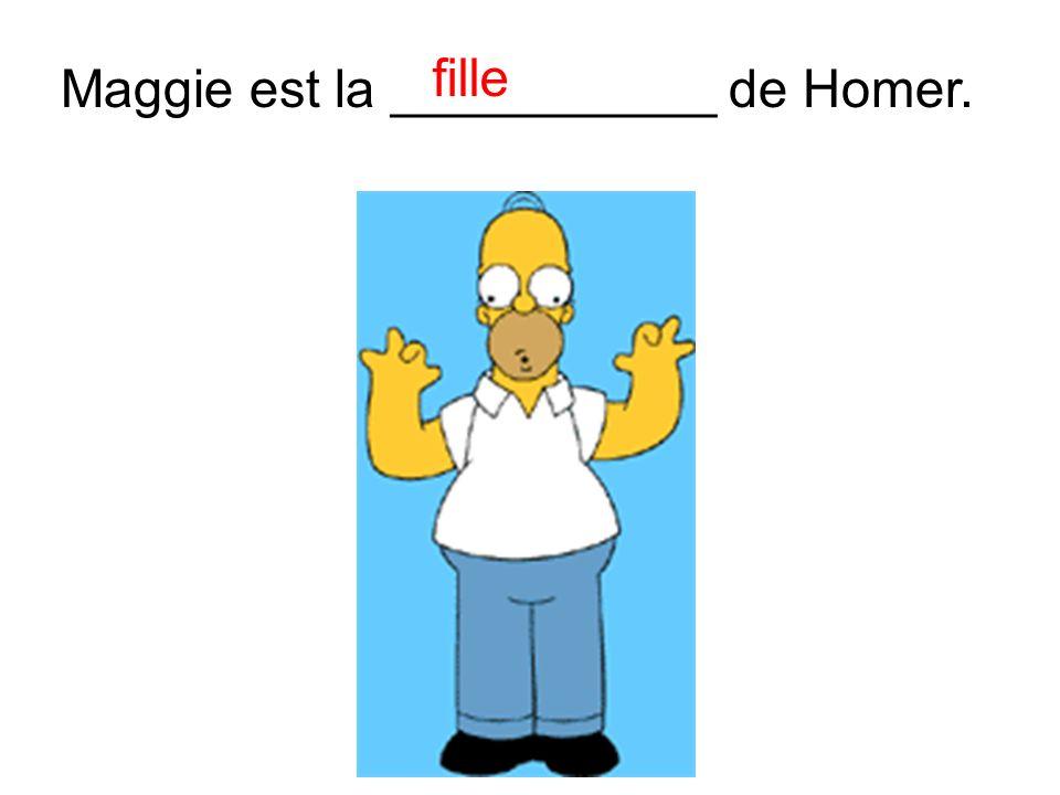 Maggie est la ___________ de Homer. fille