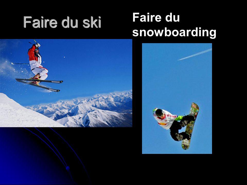 Faire du ski Faire du snowboarding