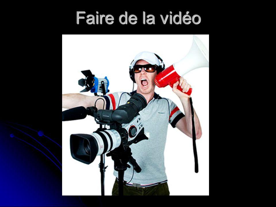 Faire de la vidéo