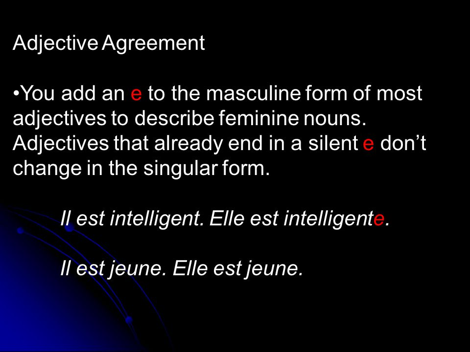 Adjective Agreement You add an e to the masculine form of most adjectives to describe feminine nouns.