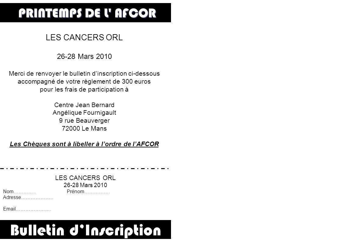 Bulletin dInscription CANCER BRONCHIQUE LES CANCERS ORL 26-28 Mars 2010 Merci de renvoyer le bulletin dinscription ci-dessous accompagné de votre règl