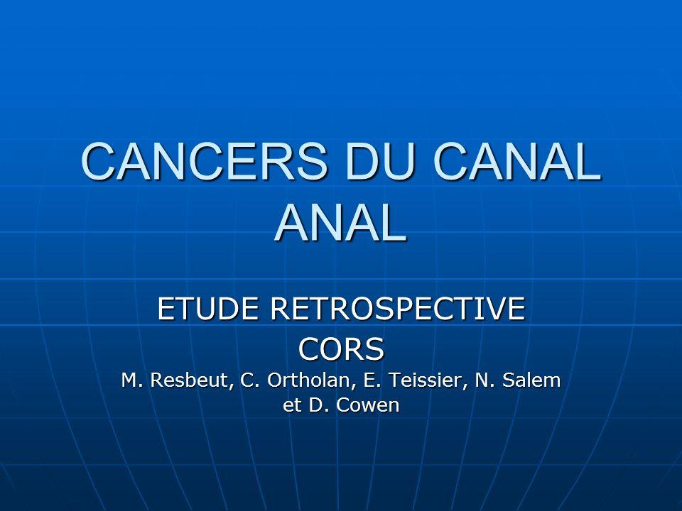 CANCERS DU CANAL ANAL ETUDE RETROSPECTIVE CORS M. Resbeut, C. Ortholan, E. Teissier, N. Salem et D. Cowen