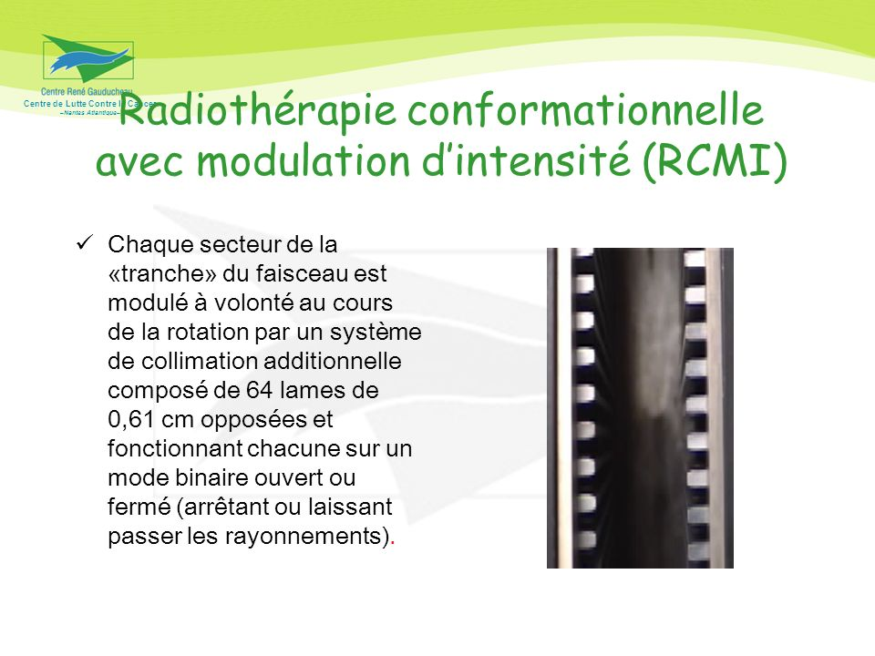 Centre de Lutte Contre le Cancer –Nantes Atlantique– Radiothérapie conformationnelle avec modulation dintensité (RCMI) Chaque secteur de la «tranche»