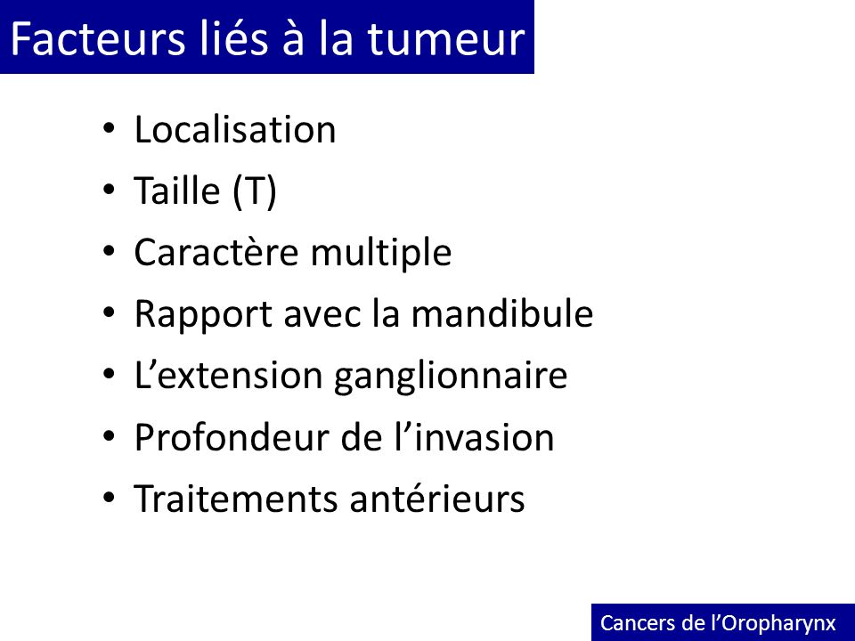 Facteurs liés à la tumeur Localisation Taille (T) Caractère multiple Rapport avec la mandibule Lextension ganglionnaire Profondeur de linvasion Traite