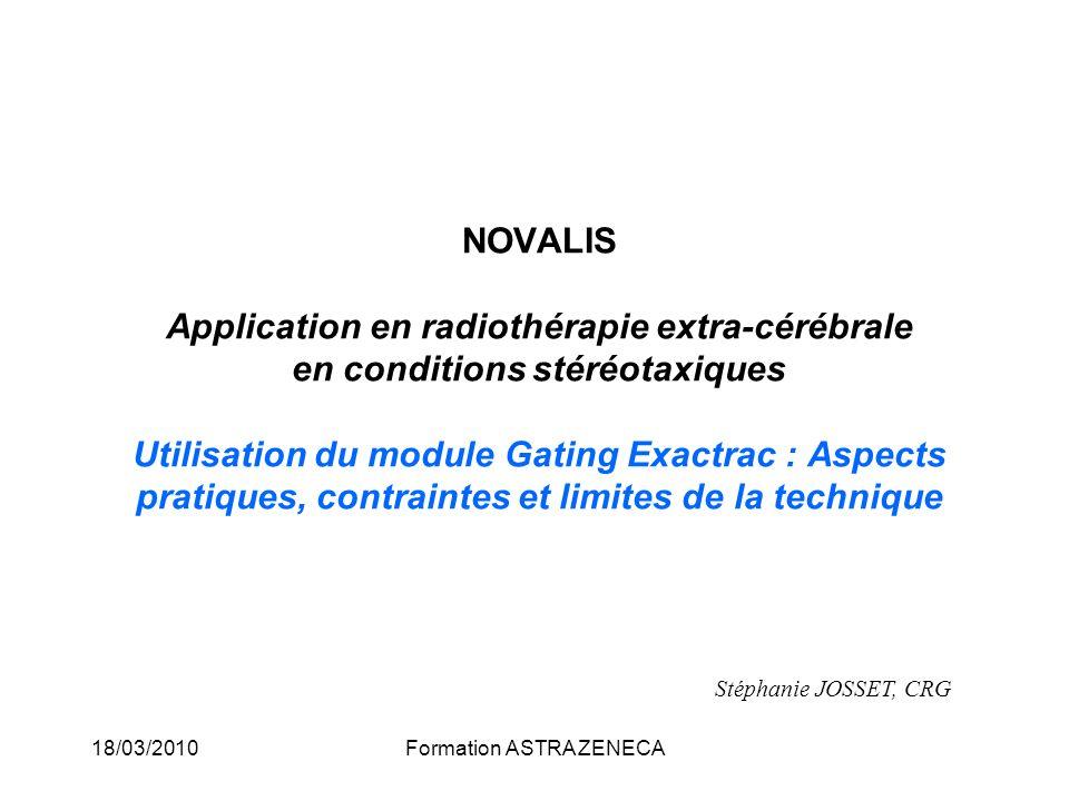 18/03/2010Formation ASTRA ZENECA NOVALIS Application en radiothérapie extra-cérébrale en conditions stéréotaxiques Utilisation du module Gating Exactr