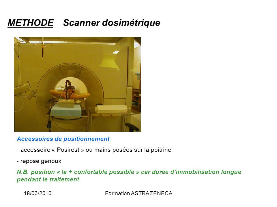 18/03/2010Formation ASTRA ZENECA METHODEScanner dosimétrique Accessoires de positionnement - accessoire « Posirest » ou mains posées sur la poitrine -