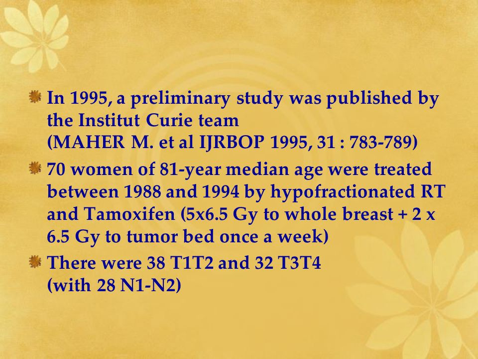 In 1995, a preliminary study was published by the Institut Curie team (MAHER M. et al IJRBOP 1995, 31 : 783-789) 70 women of 81-year median age were t
