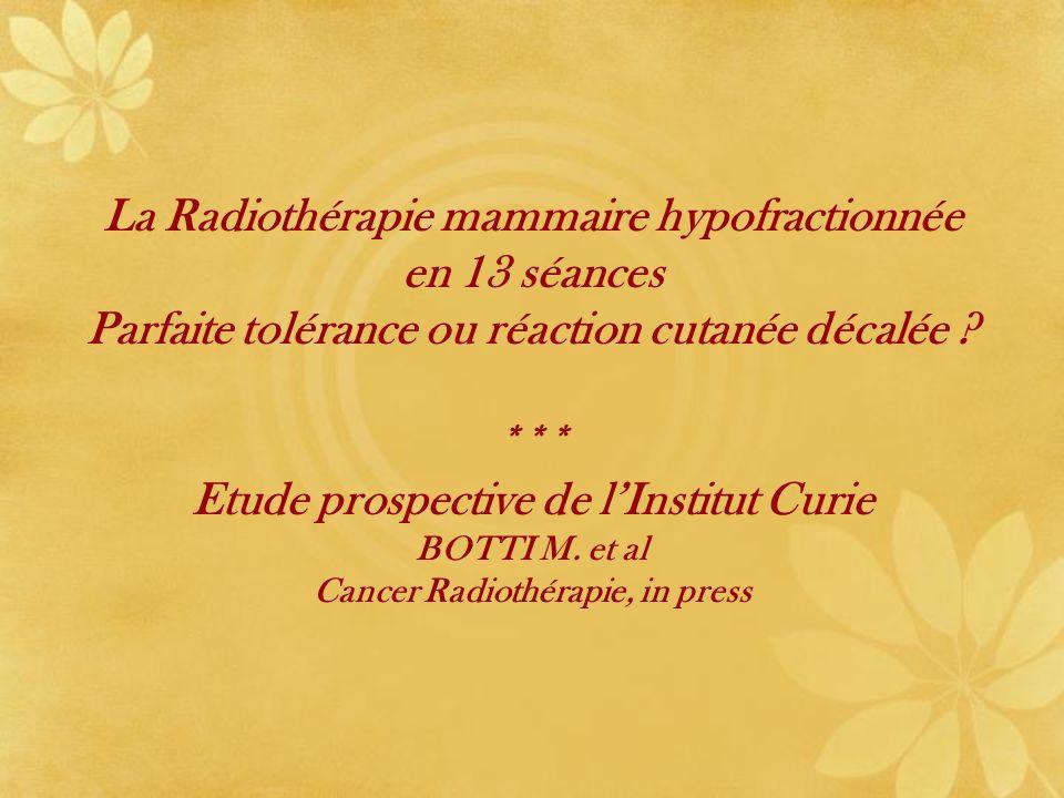 La Radiothérapie mammaire hypofractionnée en 13 séances Parfaite tolérance ou réaction cutanée décalée ? *** Etude prospective de lInstitut Curie BOTT
