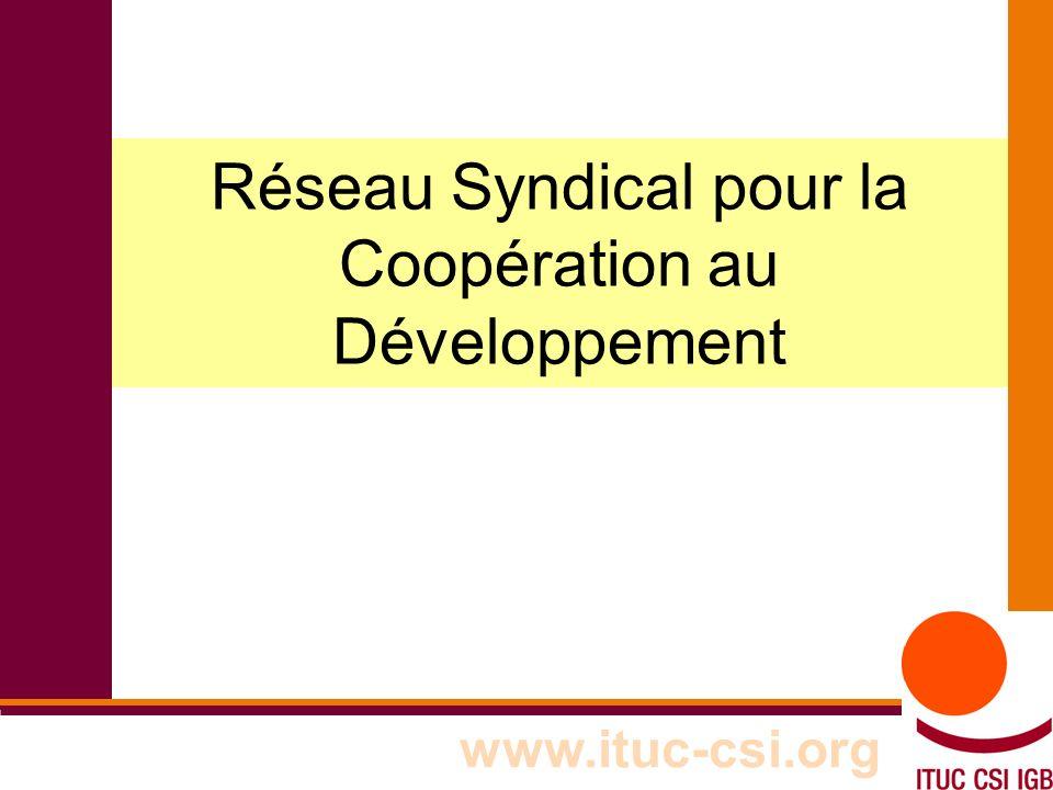 1 8-9/10/8008 Réseau Syndical pour la Coopération au Développement www.ituc-csi.org